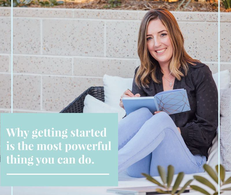 Why getting started is the most powerful thing you can do.