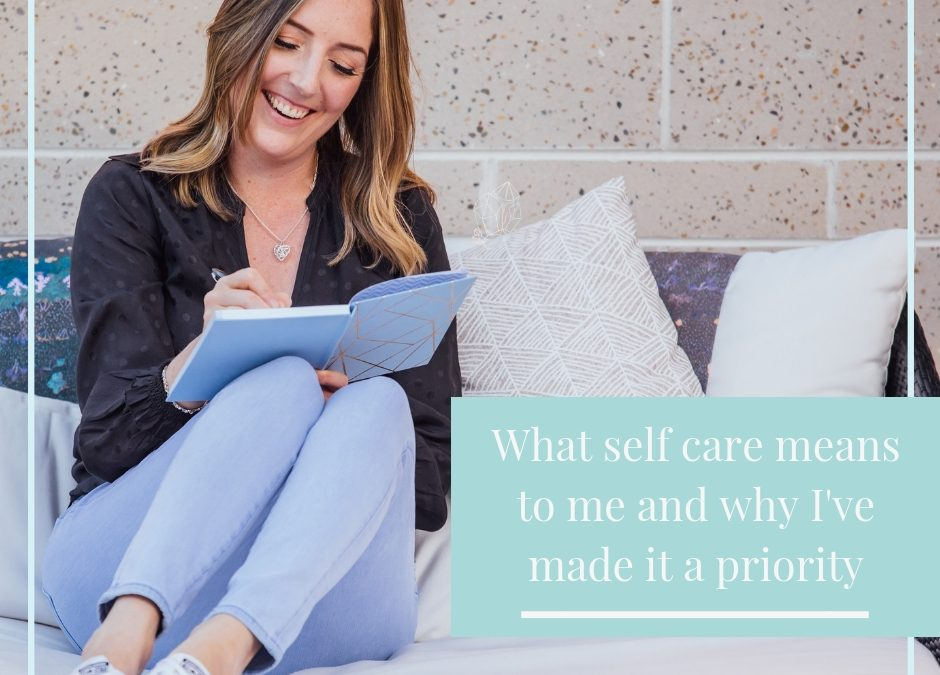 What self care means to me and why I've made it a priority