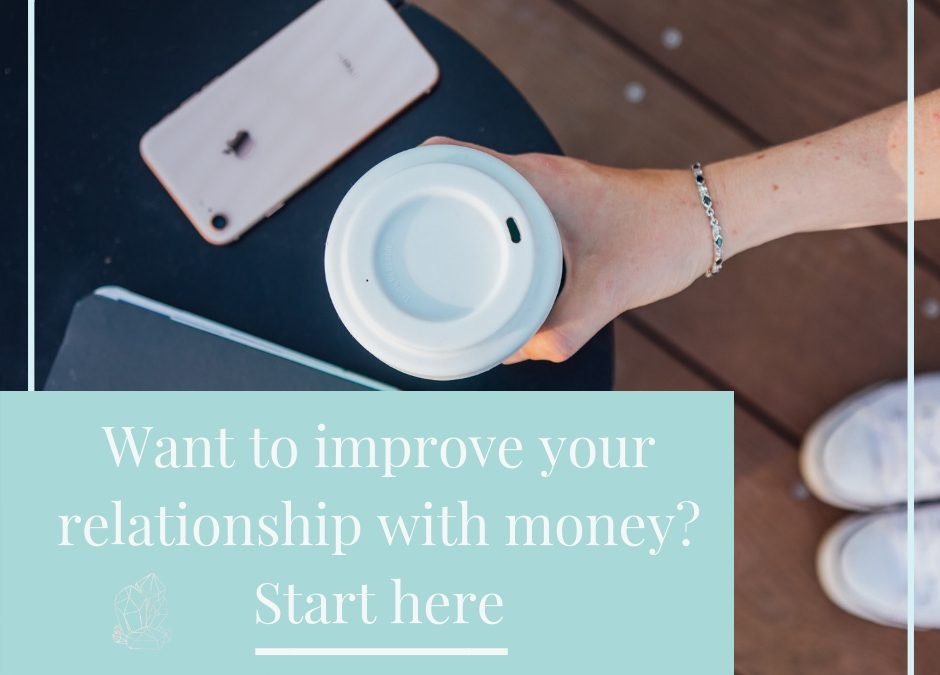 Want to improve your relationship with money? Start here