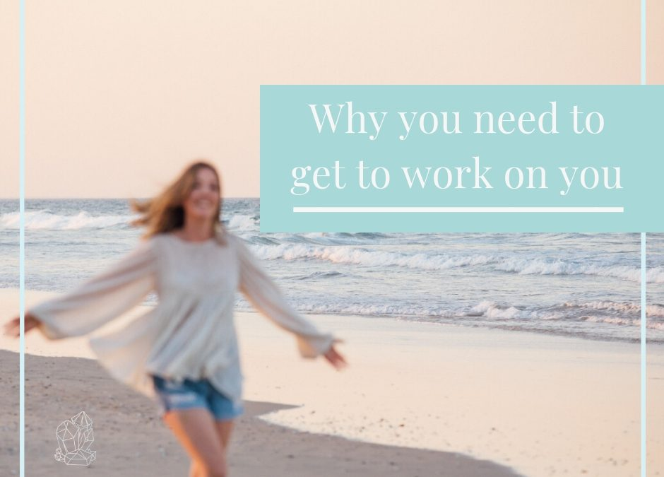 Why you need to get to work on you