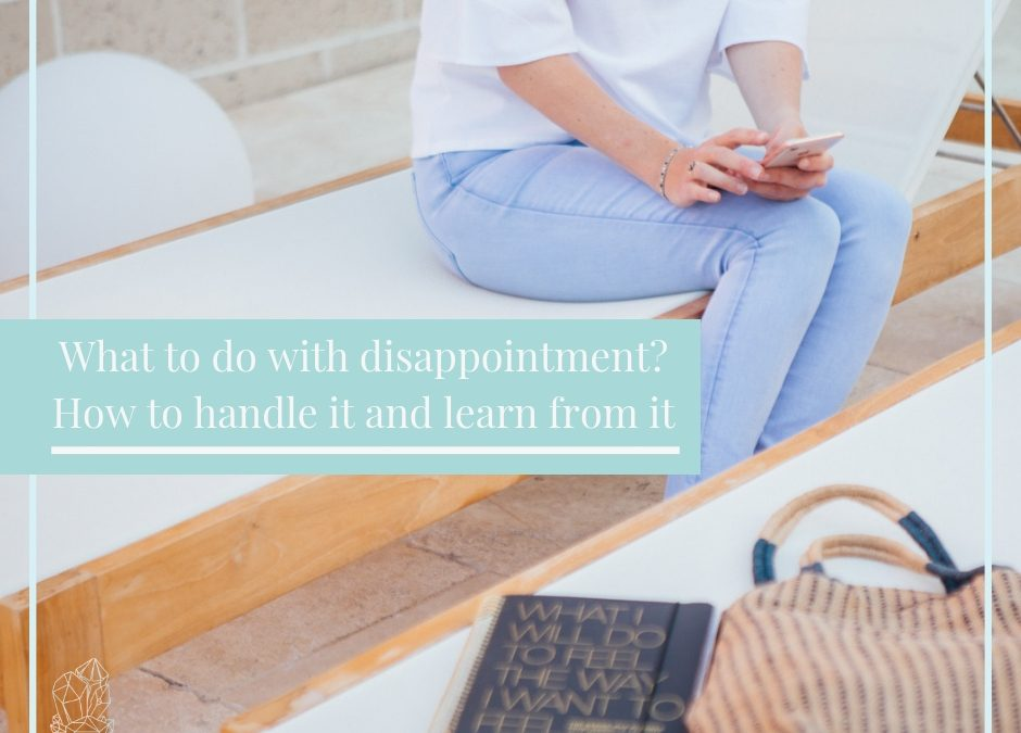 What to do with disappointment? How to handle it and learn from it