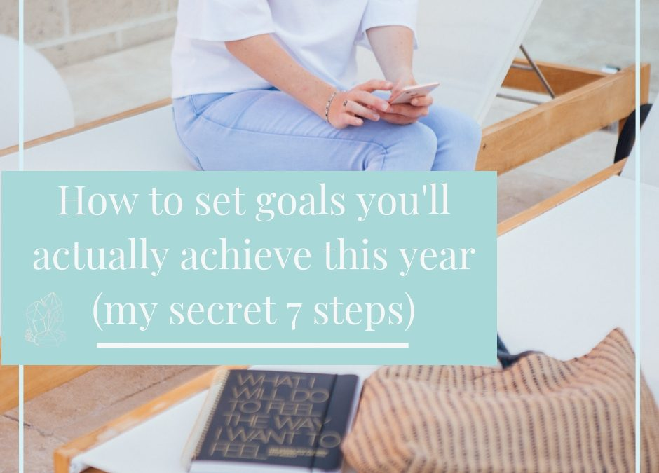 How to set goals you'll actually achieve this year (my secret 7 steps)