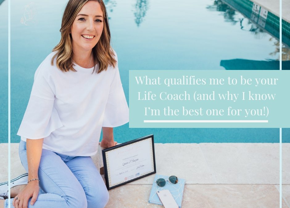 What qualifies me to be your Life Coach (and why I know I'm the best one for you!)