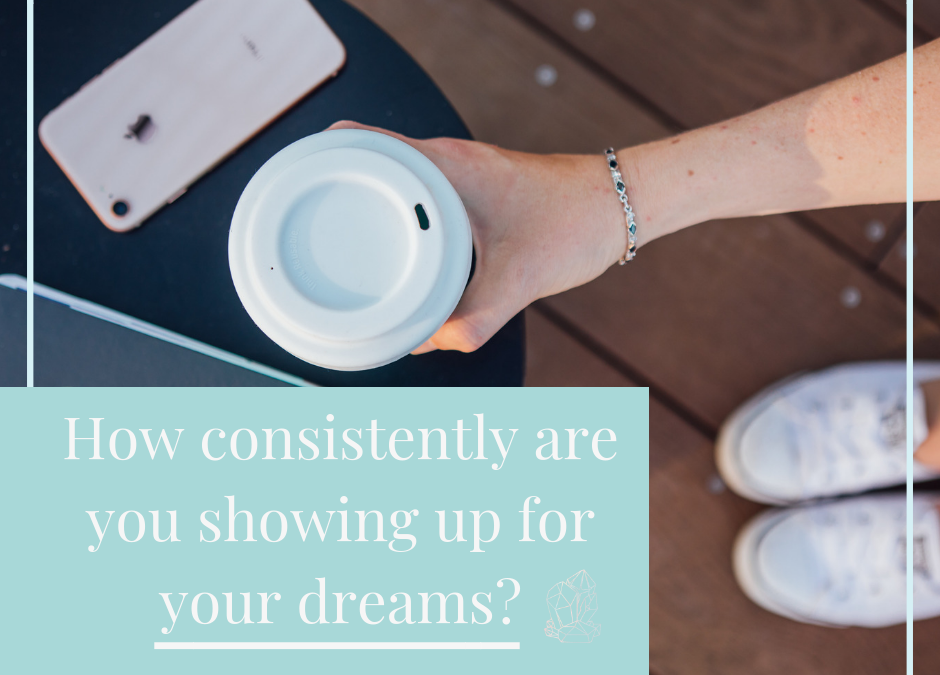 How consistently are you showing up for your dreams?