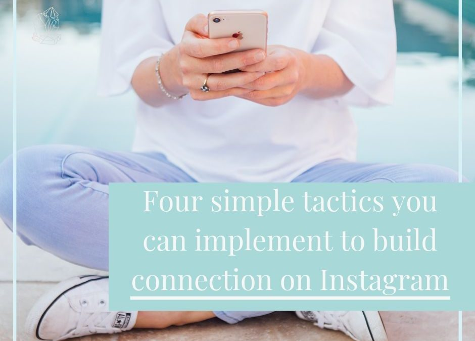 Four simple tactics you can implement to build connection on Instagram