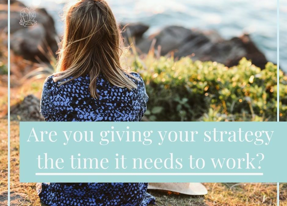 Are you giving your strategy the time it needs to work?