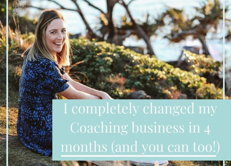 I completely changed my Coaching business in 4 months (and you can too!)