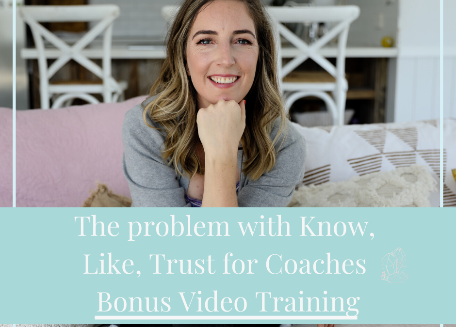 The problem with 'Know, Like, Trust' for Coaches (and what to focus on instead)
