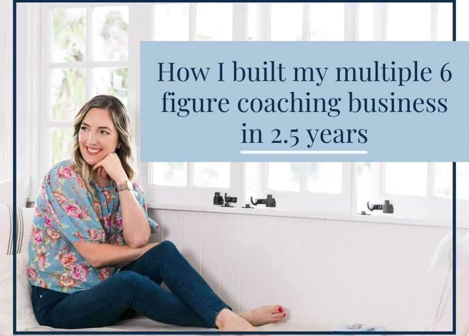 How I built my multiple 6 figure business in 2.5 years